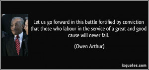 ... the service of a great and good cause will never fail. - Owen Arthur