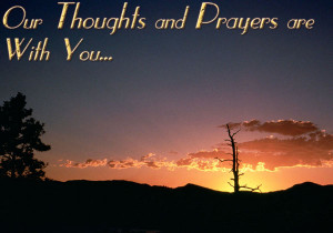 Our Thoughts and Prayers are with you...