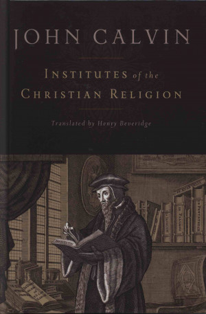 Institutes Of The Christian Religion Institutes of the christian