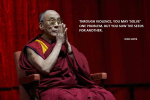 Through violence , you may ' solve ' one problem , but you sow the ...