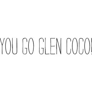 Strangelove Text - Fonts.com - mean girls quote - you go glen coco