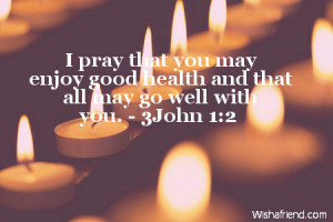 pray that you may enjoy good health and that all may go well with ...