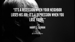 quote-Harry-S.-Truman-its-a-recession-when-your-neighbor-loses-51237 ...