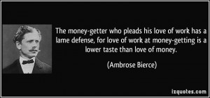 money-getter who pleads his love of work has a lame defense, for love ...