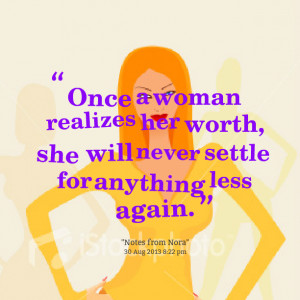 Quotes Picture: once a woman realizes her worth, she will never settle ...