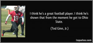 ... he's shown that from the moment he got to Ohio State. - Ted Ginn, Jr