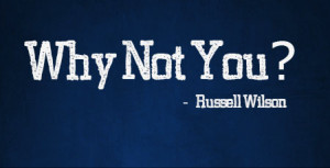 ... . As the great Russell Wilson said,