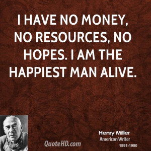 henry-miller-money-quotes-i-have-no-money-no-resources-no-hopes-i-am ...