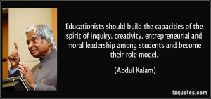 ... leadership among students and become their role model. - Abdul Kalam