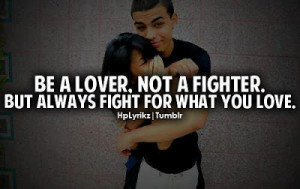 Be a lover, not a fighter.