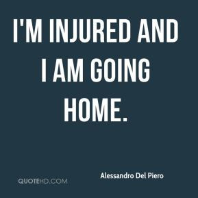 Alessandro Del Piero - I'm injured and I am going home.