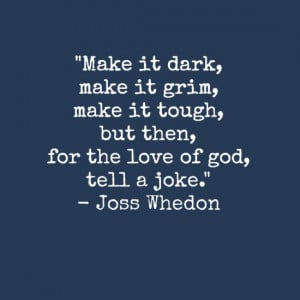 ... for the love of god, tell a joke. - Joss Whedon! NaNoWriMo inspiration