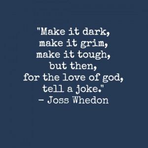 ... for the love of god, tell a joke. - Joss Whedon! NaNoWriMo inspiration