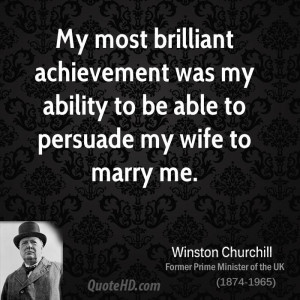 My most brilliant achievement was my ability to be able to persuade my ...