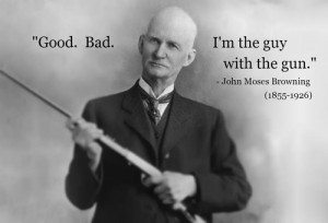 John Moses Browning (1855-1926)[ who | huh ]