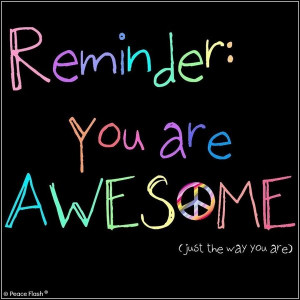 Reminder: you are AWESOME...