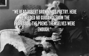 We read Robert Browning's poetry. Here we needed no guidance from the ...