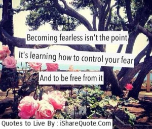 Becoming fearless isn't the point. That's impossible…