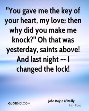 John Boyle O'Reilly - ''You gave me the key of your heart, my love ...