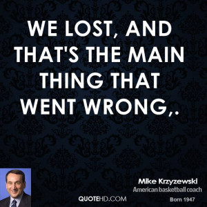 We lost, and that's the main thing that went wrong,.
