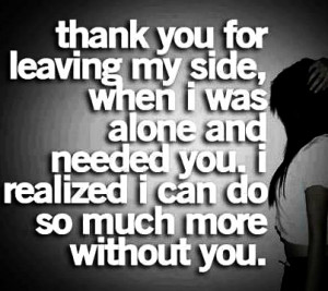 Than You For Leaving My Side, When I Was Alone And Needed You.