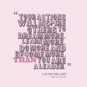 Quotes Picture: your actions will inspire others to dream more, learn ...