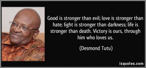 Good is stronger than evil; love is stronger than hate; light is ...