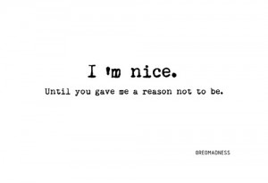 quotes #quote #3lliz #i'm nice #nice #until #reason #not to be