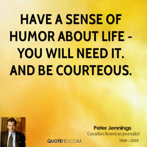 ... -jennings-journalist-quote-have-a-sense-of-humor-about-life-you.jpg
