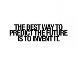 the-best-way-to-predict-the-future-is-to-invent-it.jpg