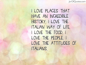 love the italian way of life i love the food i love the people i love