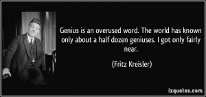 Genius is an overused word. The world has known only about a half ...