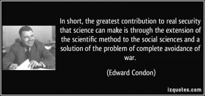 In short, the greatest contribution to real security that science can ...