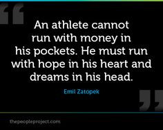 An athlete cannot run with money in his pockets. He must run with hope ...