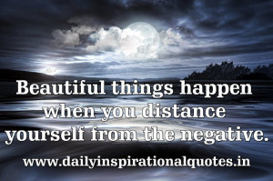 ... things happen when you distance yourself from… ( Positive Quotes