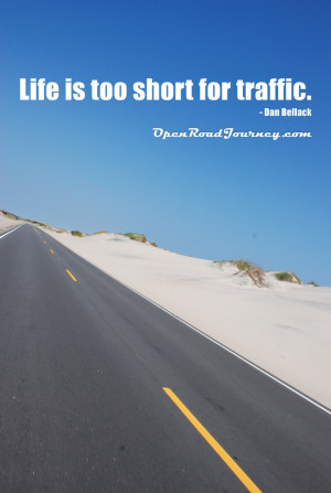 ... quotes we love: life is too short for traffic! open road, blue sky