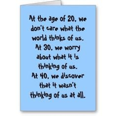 Turning+Forty+Quotes | ... and the world at age 20, 30, and 40 differs ...