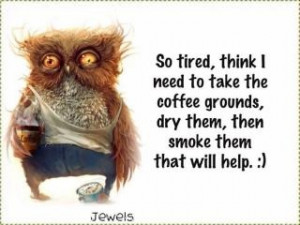 ... So Tired, Funny, Coffee Ground, Coff Ground, Coffee Quotes, Coff Break