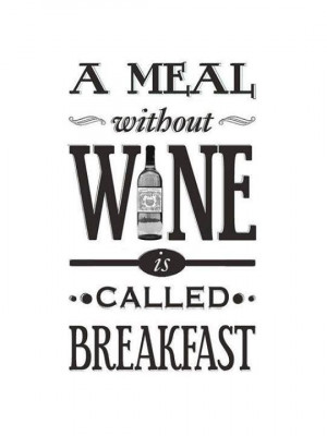 meal without wine is called breakfast