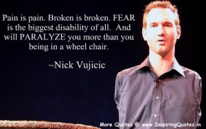 ... will paralyze you more than you being in a wheel chair. ~ Nick Vujicic