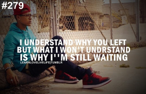 understand why you left but what I won't understand is why I'm still ...