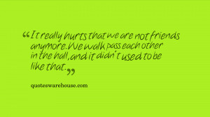 It really hurts that we are not friends anymore. We walk pass each ...
