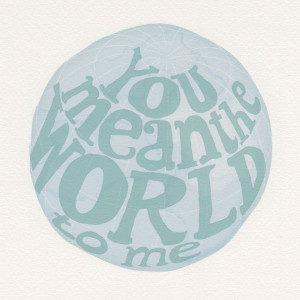 You Mean The World To Me Quotes You mean the world to me medium print ...