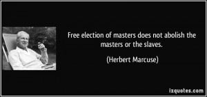 Free election of masters does not abolish the masters or the slaves ...