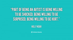 quote-Holly-Near-part-of-being-an-artist-is-being-26367.png
