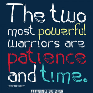 time quotes, patience quotes, The two most powerful warriors are ...
