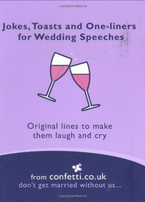 Jokes Toasts And One Liners For Wedding Speeches Original Lines