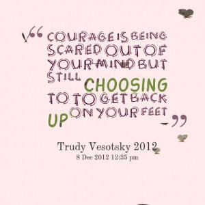 Quotes Picture: courage is being scared out of your mind but still ...