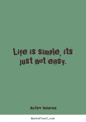 ... picture quotes about life - Life is simple, its just not easy