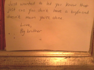 few years ago, I had a bad breakup and my brother left me this note ...